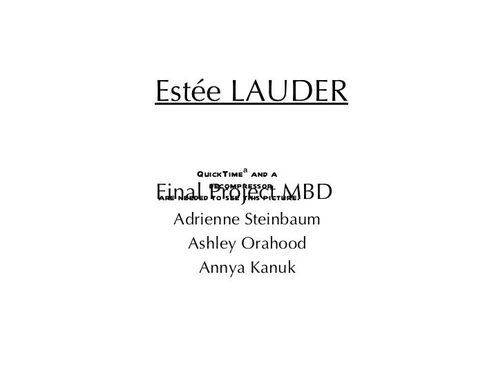 Estée LAUDER Final Project MBD  Adrienne Steinbaum Ashley Orahood Annya Kanuk