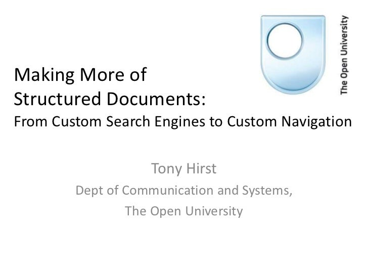 Making More ofStructured Documents:From Custom Search Engines to Custom Navigation                   Tony Hirst        Dep...