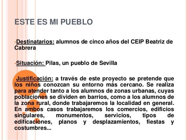 ESTE ES MI PUEBLO  Destinatarios: alumnos de cinco años del CEIP Beatriz de  Cabrera  Situación: Pilas, un pueblo de Sev...