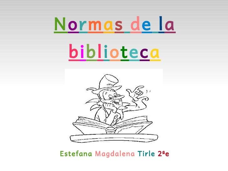 Normas de la  bibliotecaEstefana Magdalena Tirle 2ªe
