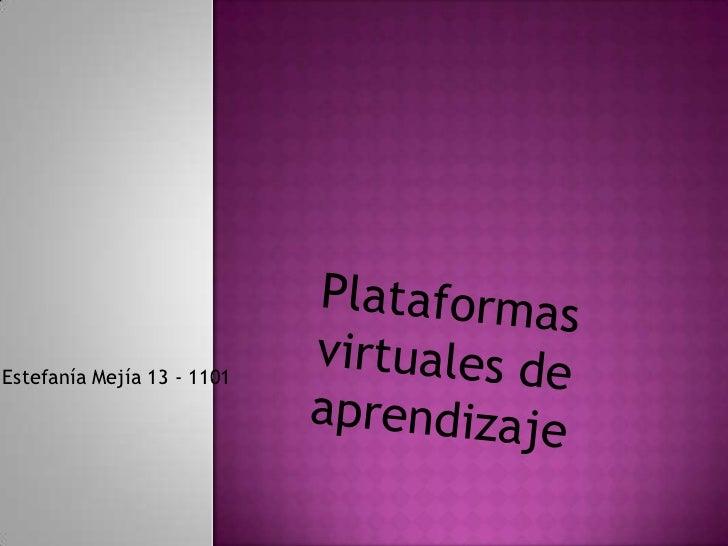 Plataformas virtuales de aprendizaje <br />Estefanía Mejía 13 - 1101<br />