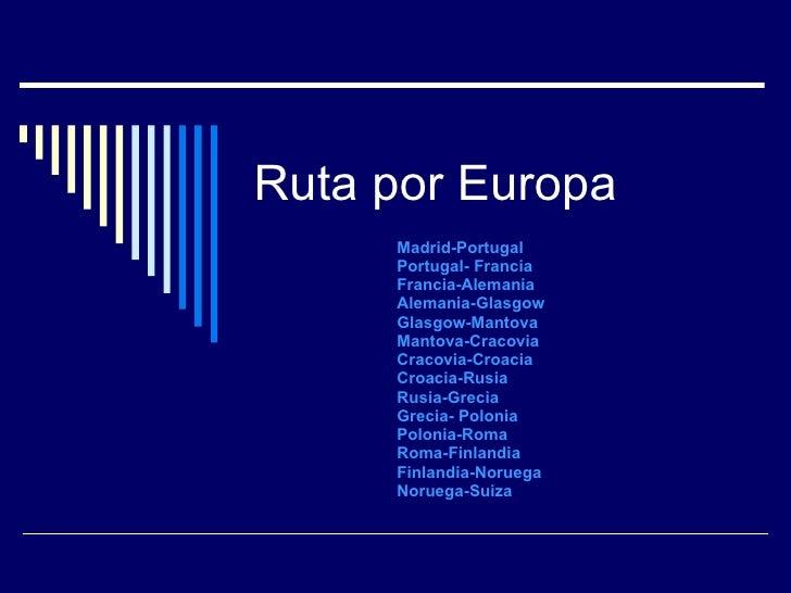 Ruta por Europa Madrid-Portugal Portugal- Francia Francia-Alemania Alemania-Glasgow Glasgow- Mantova Mantova-Cracovia Crac...