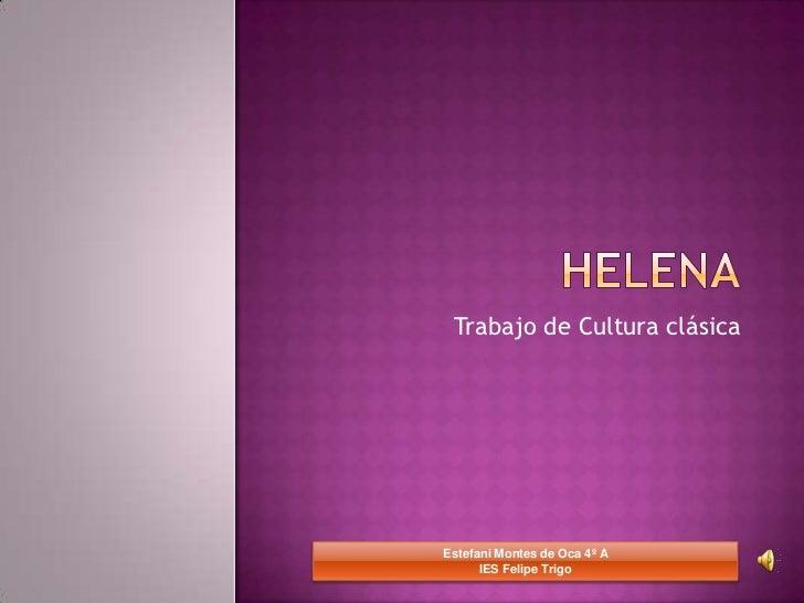 Helena<br />Trabajo de Cultura clásica<br />Estefani Montes de Oca 4º AIES Felipe Trigo<br />
