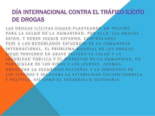 DÍA INTERNACIONAL CONTRA EL TRÁFICO ILÍCITO DE DROGAS L A S D R O G A S I L Í C I T A S S I G U E N P L A N T E A N D O U ...