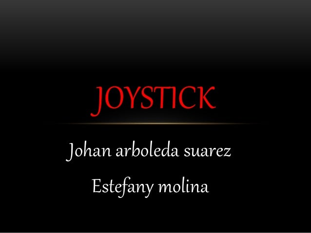 JOYSTICK  Johan arboleda suarez  Estefany molina