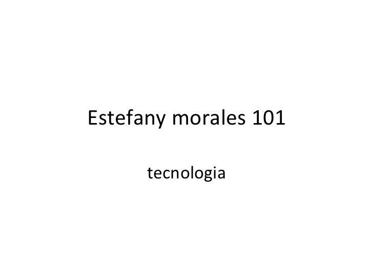 Estefany morales 101 tecnologia