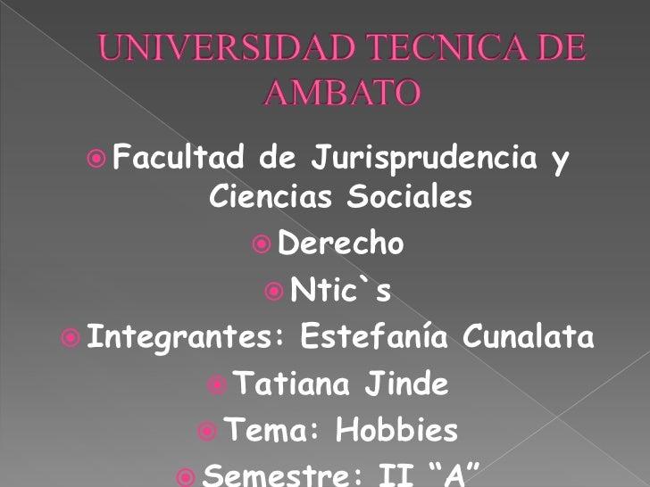  Facultad de Jurisprudencia y         Ciencias Sociales             Derecho              Ntic`s Integrantes: Estefanía...