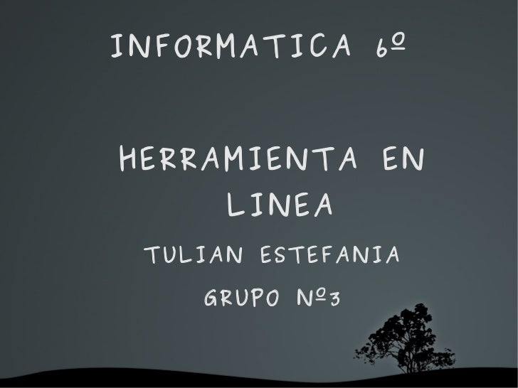 INFORMATICA 6º    HERRAMIENTA EN             LINEA     TULIAN ESTEFANIA        GRUPO Nº3