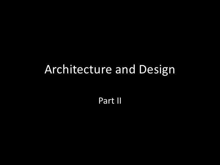 Architecture and Design         Part II