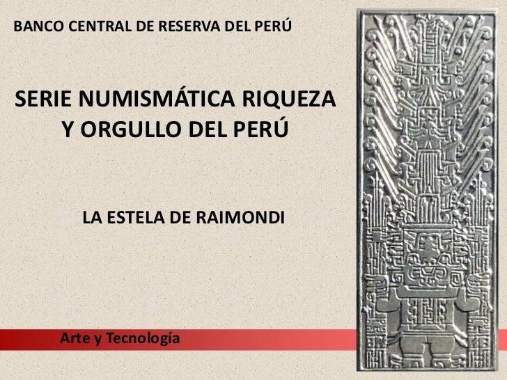 BANCO CENTRAL DE RESERVA DEL PERÚSERIE NUMISMÁTICA RIQUEZA    Y ORGULLO DEL PERÚ        LA ESTELA DE RAIMONDI     Arte y T...