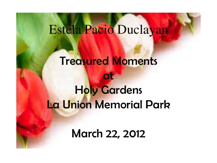 Estela Pacio Duclayan  Treasured Moments          at     Holy GardensLa Union Memorial Park    March 22, 2012