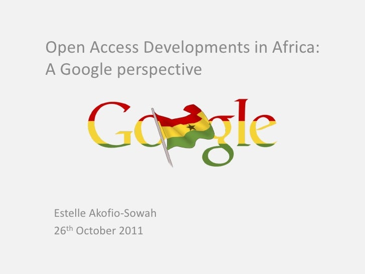 Open Access Developments in Africa:A Google perspective Estelle Akofio-Sowah 26th October 2011