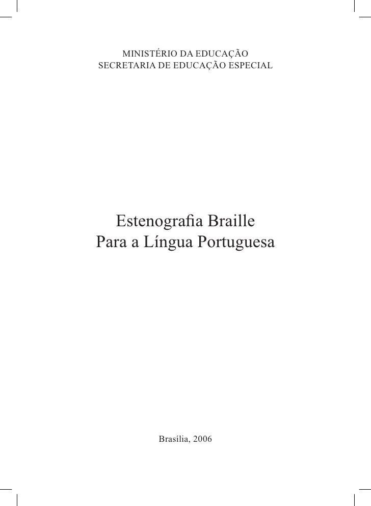 MINISTÉRIO DA EDUCAÇÃO SECRETARIA DE EDUCAÇÃO ESPECIAL       Estenografia Braille Para a Língua Portuguesa               Br...