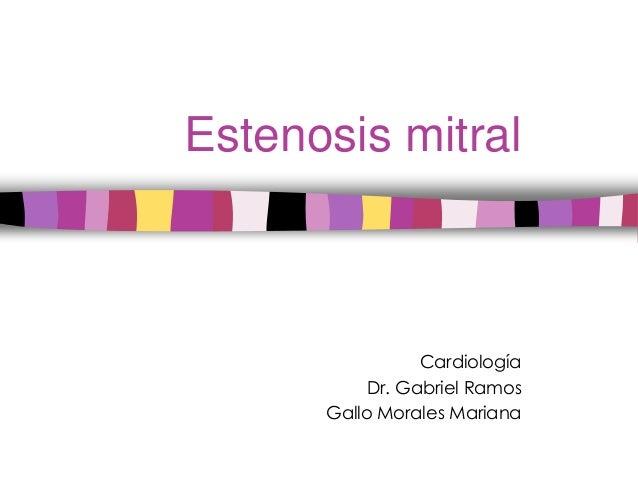 Estenosis mitral                 Cardiología           Dr. Gabriel Ramos      Gallo Morales Mariana