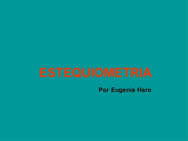 ESTEQUIOMETRIA   Por Eugenia Haro