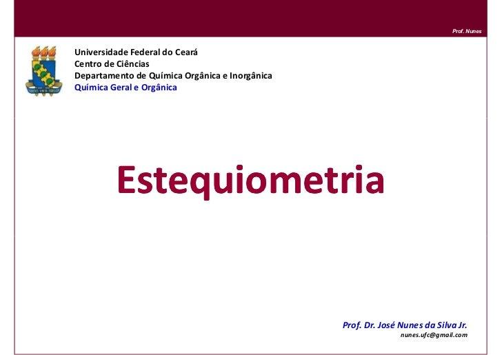 Prof. NunesUniversidade Federal do CearáCentro de CiênciasDepartamento de Química Orgânica e InorgânicaQuímica Geral e Org...