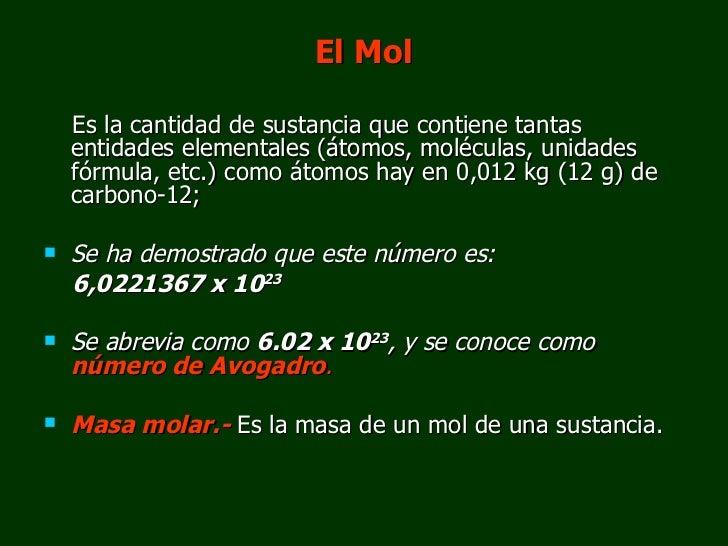 <ul><li>El Mol </li></ul><ul><li>Es la cantidad de sustancia que contiene tantas entidades elementales (átomos, moléculas,...