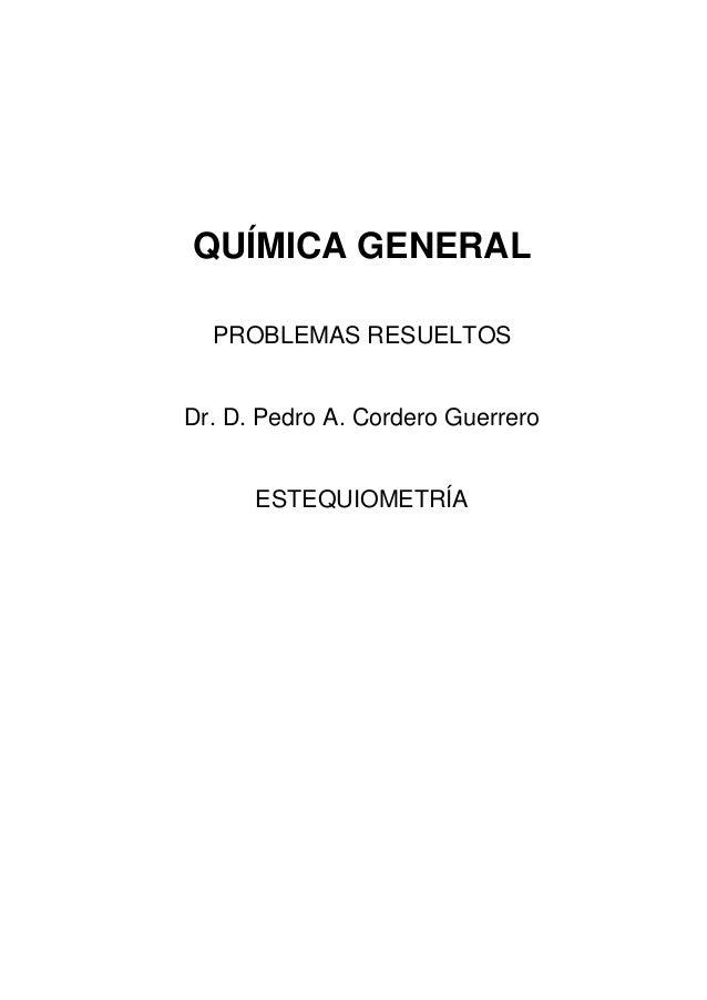 QUÍMICA GENERALPROBLEMAS RESUELTOSDr. D. Pedro A. Cordero GuerreroESTEQUIOMETRÍA