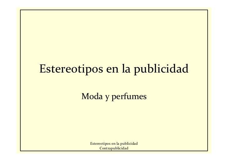 Estereotipos en la publicidad          Moda y perfumes               Estereotipos en la publicidad                 Contrap...