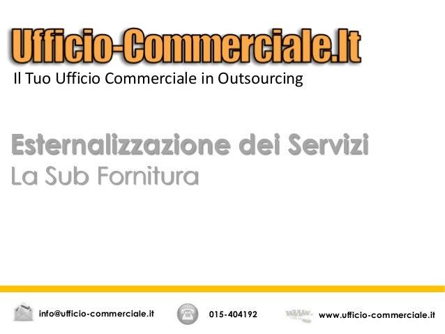 Esternalizzazione dei Servizi La Sub Fornitura 015-404192 www.ufficio-commerciale.itinfo@ufficio-commerciale.it Il Tuo Uff...