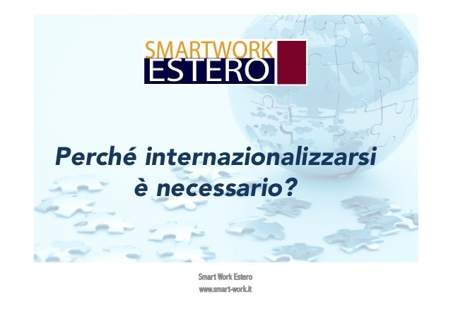Perché internazionalizzarsi è necessario? Smart Work Estero www.smart-work.it