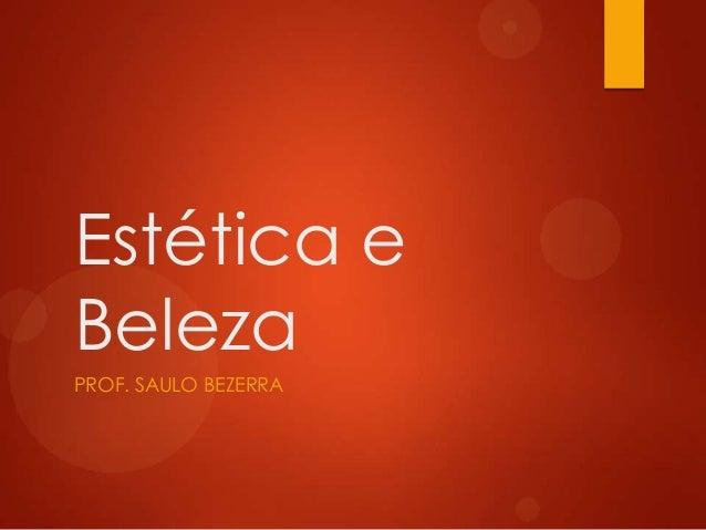 Estética e Beleza PROF. SAULO BEZERRA