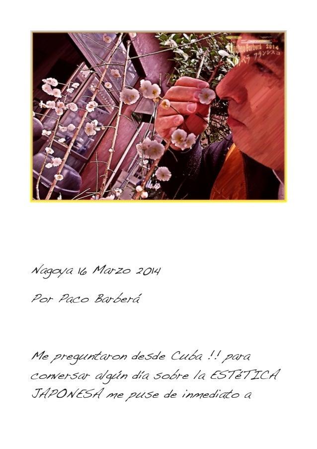 Nagoya 16 Marzo 2014 Por Paco Barberá Me preguntaron desde Cuba !! para conversar algún día sobre la ESTéTICA JAPONESA me ...