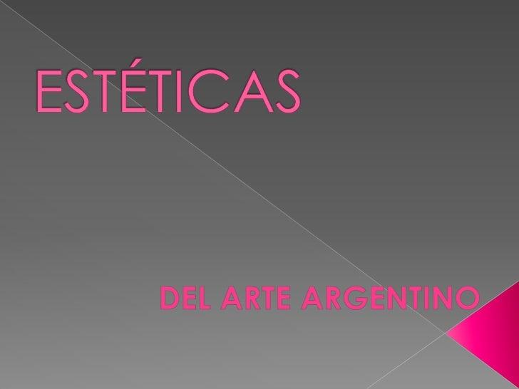 ESTÉTICAS <br />DEL ARTE ARGENTINO<br />