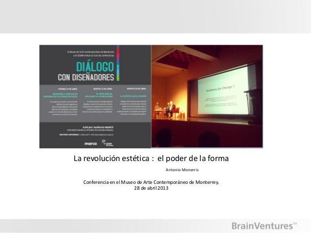 La revolución estética : el poder de la formaAntonio MonerrisConferencia en el Museo de Arte Contemporáneo de Monterrey.28...