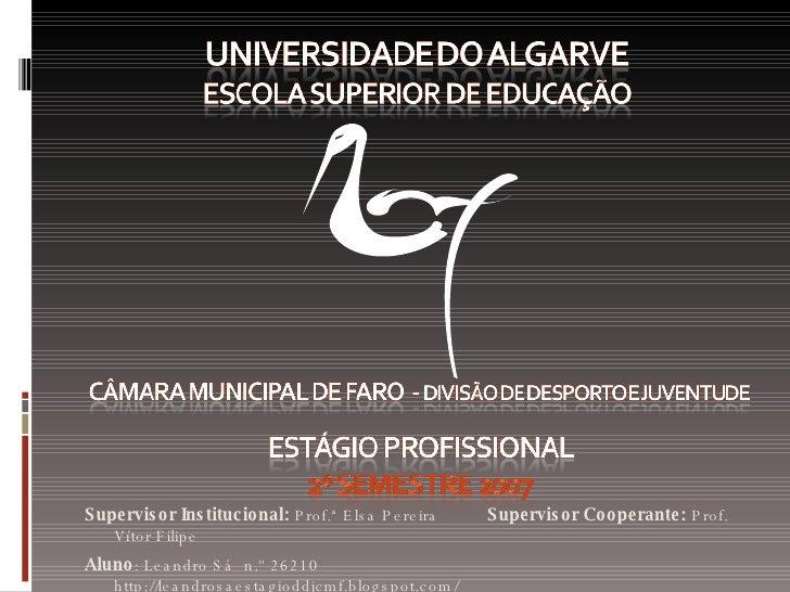 <ul><li>Supervisor Institucional:  Prof.ª Elsa Pereira  Supervisor Cooperante:  Prof. Vítor Filipe </li></ul><ul><li>Aluno...