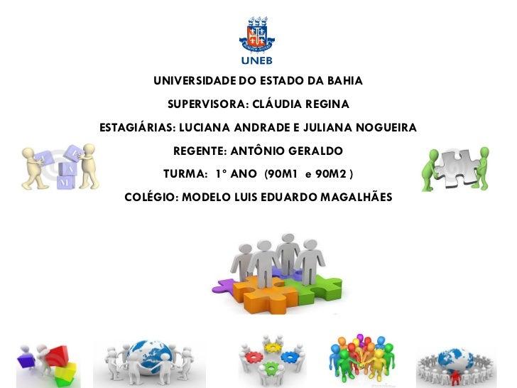 UNIVERSIDADE DO ESTADO DA BAHIA          SUPERVISORA: CLÁUDIA REGINAESTAGIÁRIAS: LUCIANA ANDRADE E JULIANA NOGUEIRA       ...