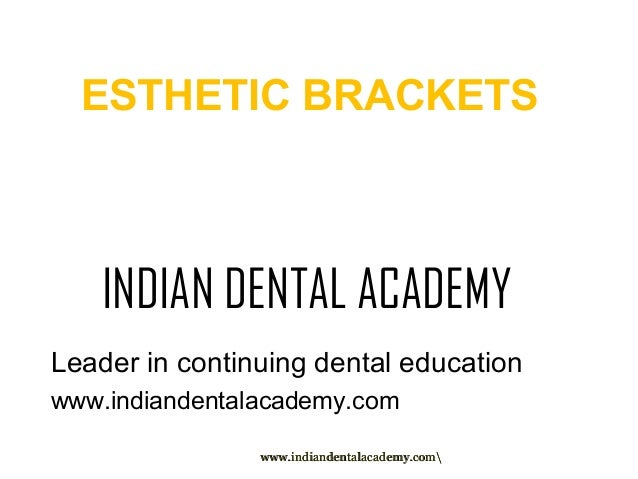 Esthetic orthodontic brackets /certified fixed orthodontic courses by Indian dental academy