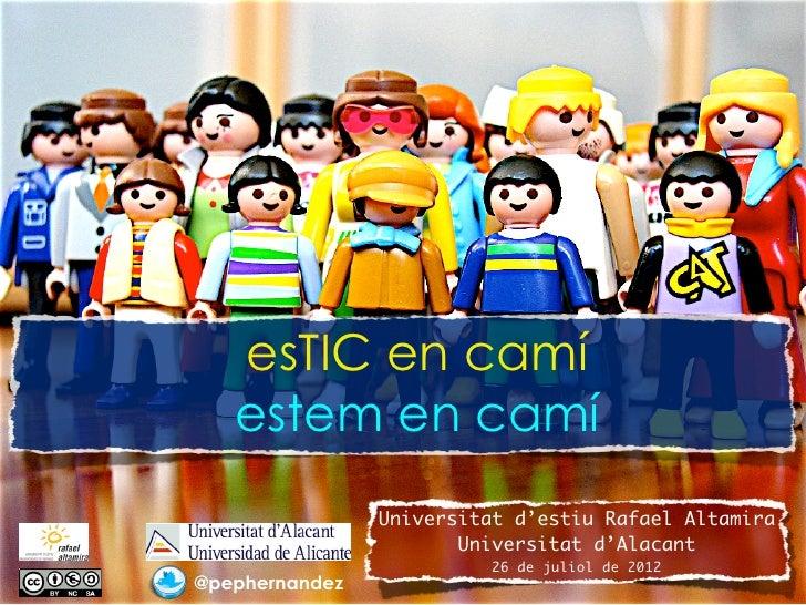 esTIC en camí   estem en camí                Universitat d'estiu Rafael Altamira                       Universitat d'Alaca...