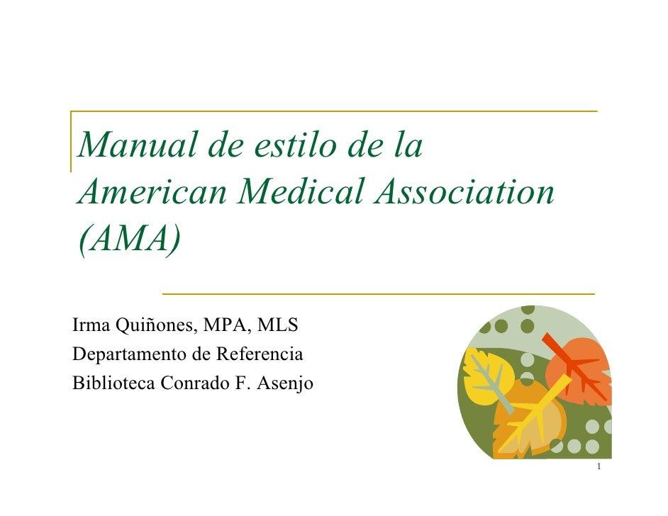 Manual de estilo de la American Medical Association (AMA)  Irma Quiñones, MPA, MLS Departamento de Referencia Biblioteca C...