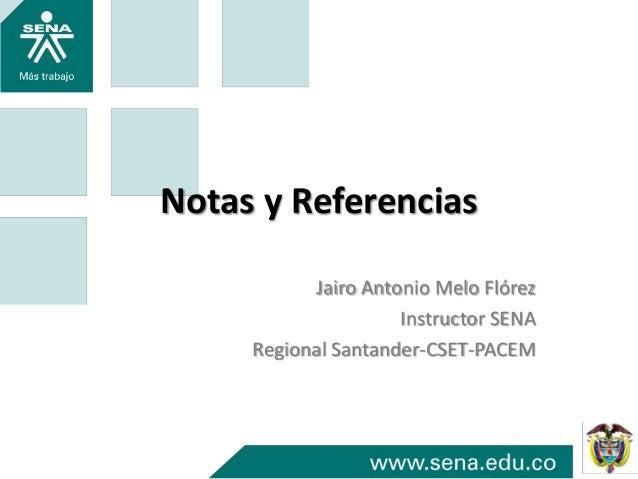 Notas y ReferenciasJairo Antonio Melo FlórezInstructor SENARegional Santander-CSET-PACEM