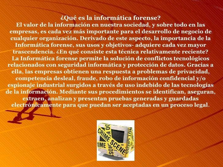 ¿Qué es la informática forense? El valor de la información en nuestra sociedad, y sobre todo en las empresas, es cada vez ...