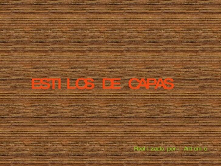 ESTILOS DE CAPAS Realizado por: Antonio