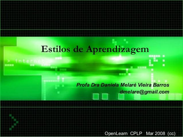 Profa Dra Daniela M. V. Barros 2007 1 Estilos de Aprendizagem Profa Dra Daniela Melaré Vieira Barros dmelare@gmail.com Ope...