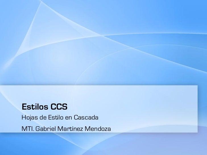 Estilos CCSHojas de Estilo en CascadaMTI. Gabriel Martínez Mendoza