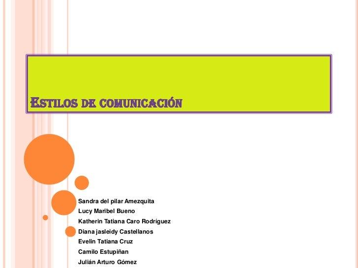 Estilos de comunicación<br />Sandra del pilar Amezquita<br />Lucy Maribel Bueno<br />Katherin Tatiana Caro Rodríguez<br />...