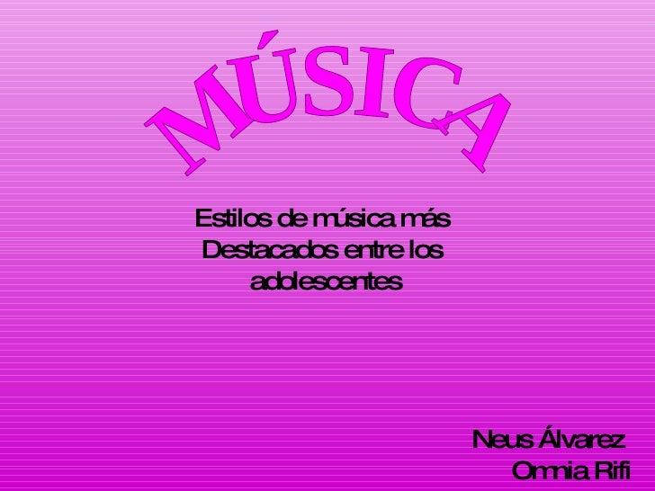 Estilos de música más  Destacados entre los  adolescentes Neus Álvarez  Omnia Rifi MÚSICA