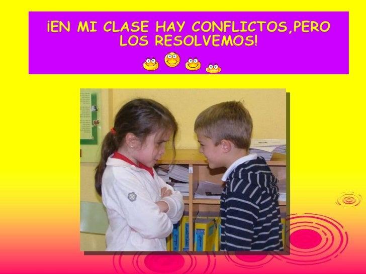 ¡EN MI CLASE HAY CONFLICTOS,PERO         LOS RESOLVEMOS!