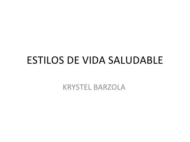 ESTILOS DE VIDA SALUDABLE KRYSTEL BARZOLA