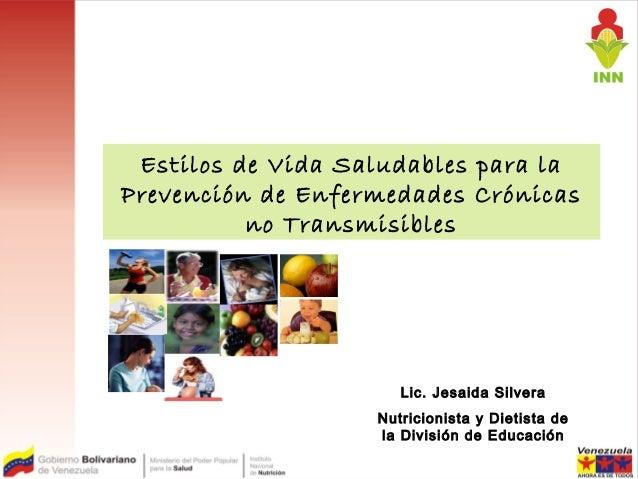 Estilos de Vida Saludables para la Prevención de Enfermedades Crónicas no Transmisibles  Lic. Jesaida Silvera Nutricionist...