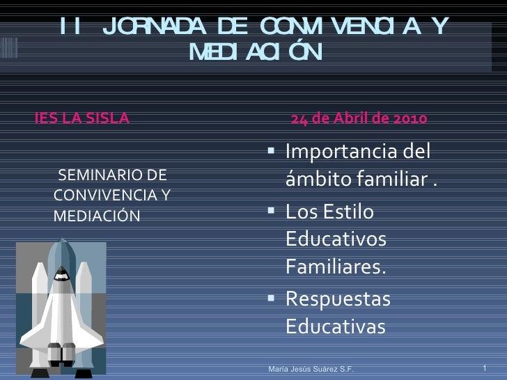 II JORNADA DE CONVIVENCIA Y MEDIACIÓN <ul><li>IES LA SISLA </li></ul><ul><li>24 de Abril de 2010 </li></ul><ul><li>SEMINAR...