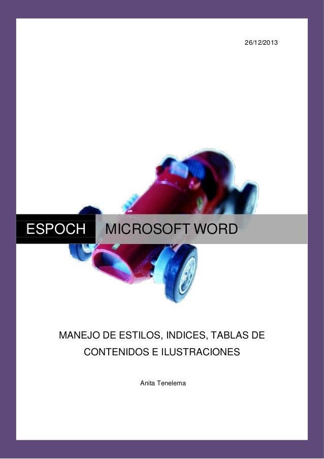 26/12/2013  ESPOCH  MICROSOFT WORD  MANEJO DE ESTILOS, INDICES, TABLAS DE CONTENIDOS E ILUSTRACIONES Anita Tenelema
