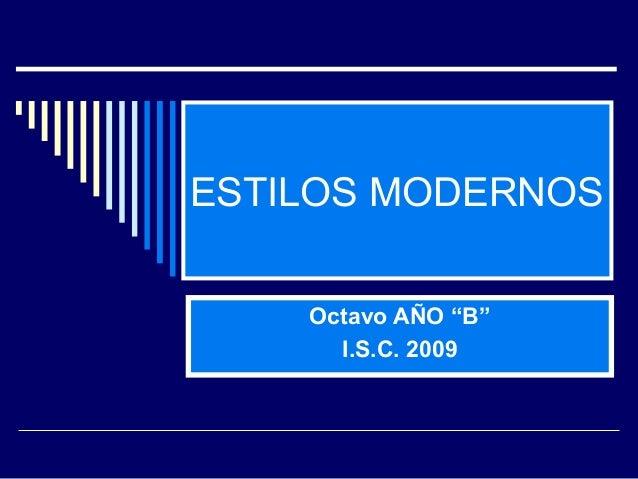 """ESTILOS MODERNOS Octavo AÑO """"B"""" I.S.C. 2009"""