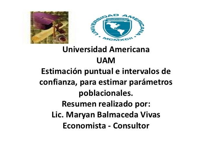 Universidad Americana               UAMEstimación puntual e intervalos deconfianza, para estimar parámetros           pobl...