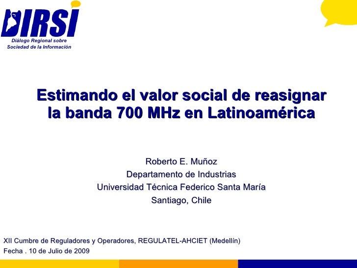Diálogo Regional sobre Sociedad de la Información                Estimando el valor social de reasignar             la ban...