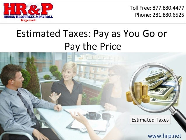 Toll Free: 877.880.4477                          Phone: 281.880.6525Estimated Taxes: Pay as You Go or          Pay the Pri...